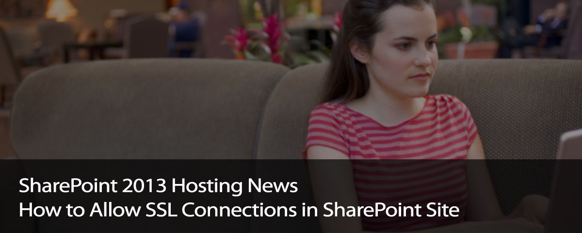 SharePoint 2013 Hosting News – How to Allow SSL Connections in SharePoint Site